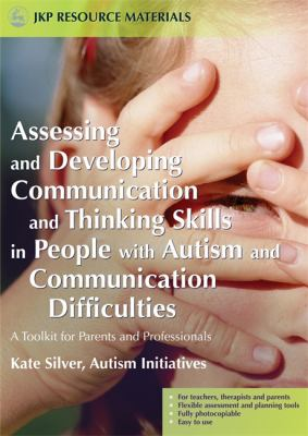 Assessing and Developing Communication and Thinking Skills in People with Autism and Communication Difficulties: A Toolkit for Parents and Professiona 9781843103523