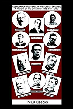 Association Football in Victorian England - A History of the Game from 1863 to 1900 9781844260355