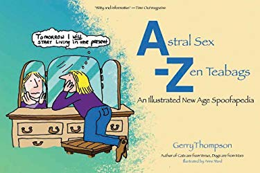 Astral Sex-Zen Teabags: An Illustrated New Age Spoofapedia 9781844095834