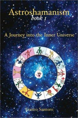 Astroshamanism Book 1: A Journey Into the Inner Universe 9781844090099