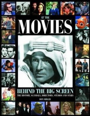 At the Movies: Behind the Big Screen: The History, Scandals, Directors, Studios and Stars 9781844761630