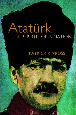Ataturk: The Rebirth of a Nation 9781842125991