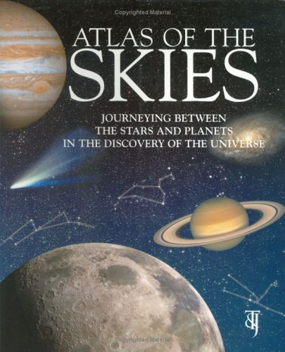 Atlas of the Skies: Journeying Between the Stars and Planets in the Discovery of the Universe 9781844060115