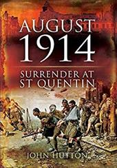 August 1914: Surrender at St Quentin