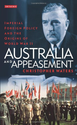 Australia and Appeasement: Imperial Foreign Policy and the Origins of World War II 9781848859982