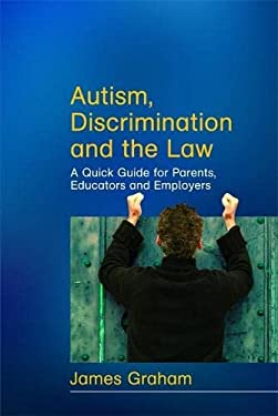 Autism, Discrimination and the Law: A Quick Guide for Parents, Educators and Employers 9781843106272