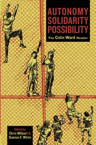 Autonomy, Solidarity, Possibility: The Colin Ward Reader 9781849350204