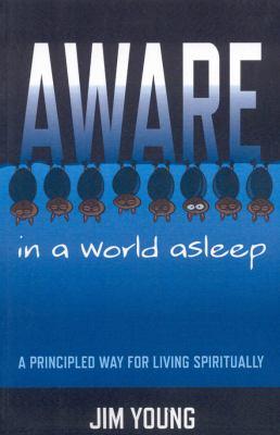 Aware in a World Asleep: A Principled Way for Living Spiritually 9781846942617