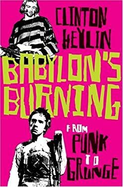 Babylon's Burning: From Punk to Grunge 9781841958798