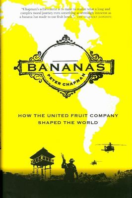 Bananas!: How the United Fruit Company Shaped the World 9781841958811