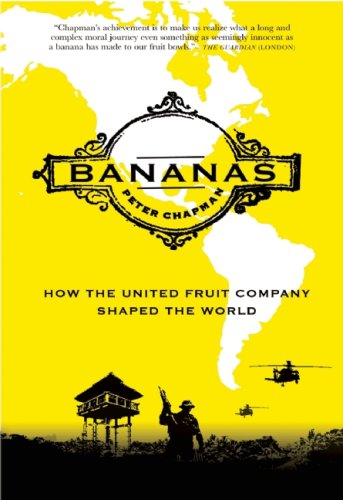 Bananas: How the United Fruit Company Shaped the World 9781847671943