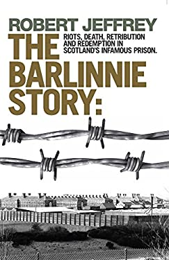 Barlinnie Story: Riots, Death, Retribution and Redemption in Scotland's Infamous Prison 9781845022679