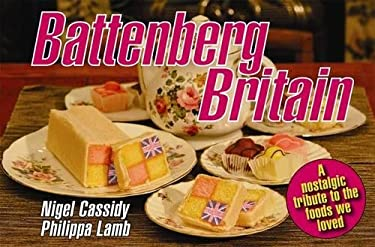 Battenberg Britain: A Nostalgic Tribute to the Foods We Loved 9781843173786