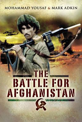 Battle for Afghanistan: The Soviets Versus the Mujahideen During the 1980s 9781844156160