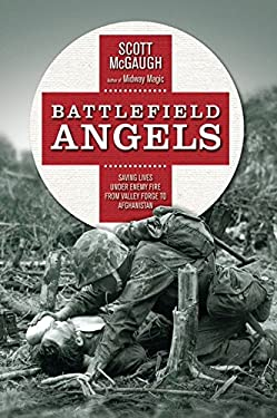 Battlefield Angels: Saving Lives Under Enemy Fire from Valley Forge to Afghanistan 9781849085151