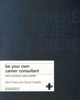 Be Your Own Career Consultant: Work Out Where You Want to be - and Get There 9781843040200