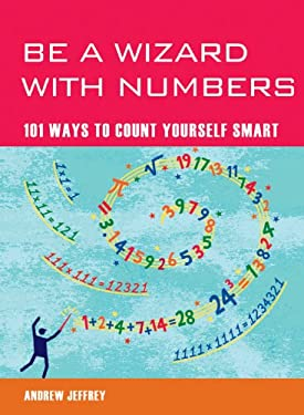 Be a Wizard with Numbers: 101 Ways to Count Yourself Smart 9781844838424