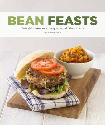 Bean Feasts: 100 Delicious New Recipes for All the Family 9781845435134