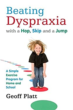 Beating Dyspraxia with a Hop, Skip and a Jump: A Simple Exercise Program for Home and School 9781849051712