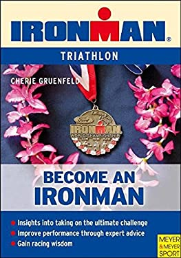 Become an Ironman: An Amateur's Guide to Participating in the World's Toughest Endurance Event 9781841261133