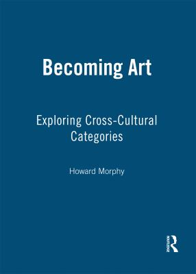 Becoming Art: Exploring Cross-Cultural Categories 9781845206567