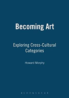 Becoming Art: Exploring Cross-Cultural Categories 9781845206574