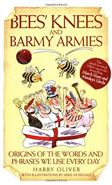 Bees' Knees and Barmy Armies: Origins of the Words and Phrases We Use Every Day 9781844546633