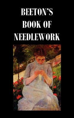 Beeton's Book of Needlework. Consisting of Descriptions and Instructions, Illustrated by Six Hundred Engravings, of Tatting Patterns. Crochet Patterns 9781849026789