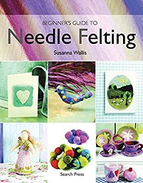Beginner's Guide to Needle Felting 9781844482511