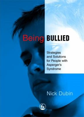 Being Bullied: Strategies and Solutions for People with Asperger's Syndrome 9781843108436