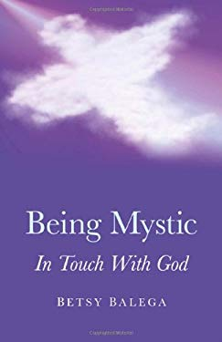 Being Mystic: In Touch with God 9781846945281