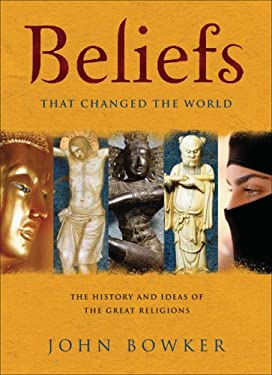 Beliefs That Changed the World: The History and Ideas of the Great Religions 9781847240163