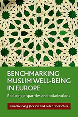 Benchmarking Muslim Well-Being in Europe: Reducing Disparities and Polarizations 9781847428875