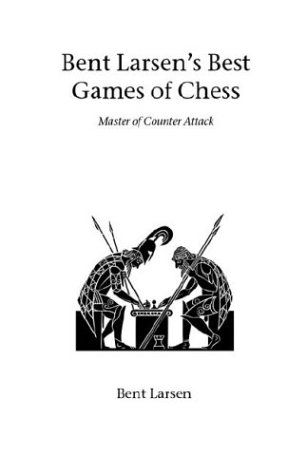 Bent Larsen's Best Games of Chess 9781843820826