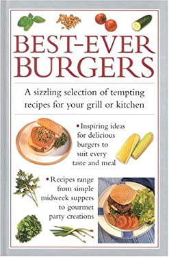 Best-Ever Burgers: A Sizzling Selection of Tempting Recipes for Your Grill or Barbecue 9781842150054