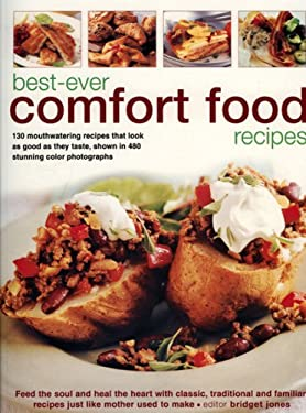 Best-Ever Comfort Food Recipes: Feed the Soul and Heal the Heart with Classic, Traditional and Familiar Recipes Just Like Mother Used to Make 9781844763993