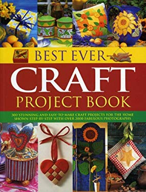 Best Ever Craft Project Book: 300 Stunning and Easy-To-Make Craft Projects for the Home Shown Step-By-Step with Over 2000 Fabulous Photographs 9781844769292