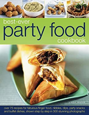 Best-Ever Party Food Cookbook: Over 75 Recipes for Fabulous Finger Food, Nibbles, Dips, Party Snacks and Buffet Dishes, Shown Step by Step in 300 Stu 9781844769476