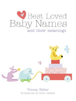 Best Loved Baby Names and Their Meanings 9781840729597