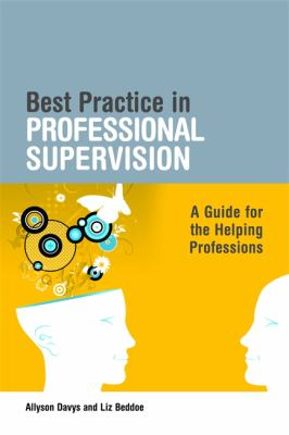 Best Practice in Professional Supervision: A Guide for the Helping Professions 9781843109952