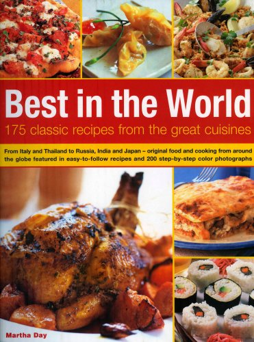 Best in the World: 175 Classic Recipes from the Great Cuisines: From Italy and Thailand to Russia, India and Japan - Original Food and Co 9781844763764
