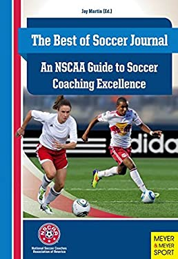 The Best of Soccer Journal: An NSCAA Guide to Soccer Coaching Excellence 9781841263298