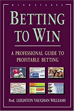 Betting to Win: A Professional Guide to Profitable Betting 9781843440154