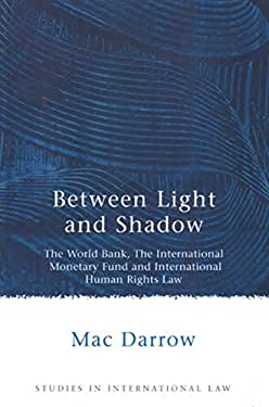 Between Light and Shadow: The World Bank, the International Monetary Fund and International Human Rights Law 9781841135670