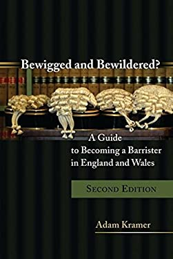 Bewigged and Bewildered?: A Guide to Becoming a Barrister in England and Wales (Second Edition) 9781849461641