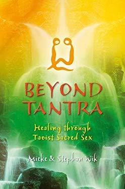 Beyond Tantra: Healing Through Taoist Sacred Sex 9781844090631