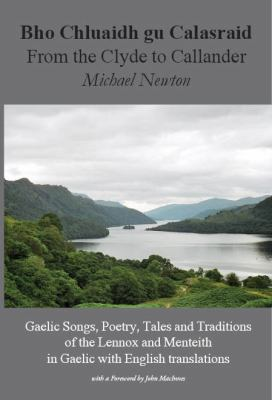 Bho Chluaidh Gu Calasraid - From the Clyde to Callander; Gaelic Songs, Poetry, Tales and Traditions of the Lennox and Menteith in Gaelic with English 9781845300685
