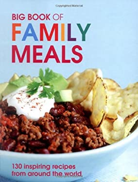 Big Book of Family Meals: 130 Inspiring Recipes from Around the World 9781847735492