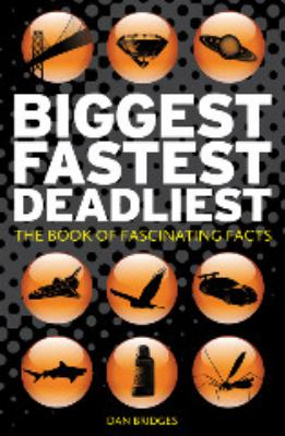 Biggest, Fastest, Deadliest: The Book of Fascinating Facts 9781849530842