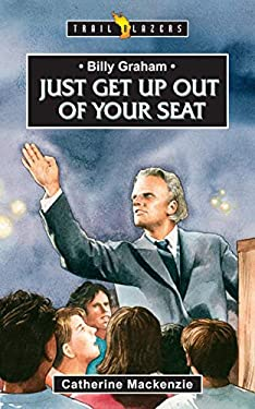 Billy Graham: Just Get Up Out of Your Seat 9781845500955